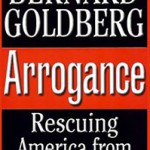 Arrogance: Rescuing America from the Media Elite
